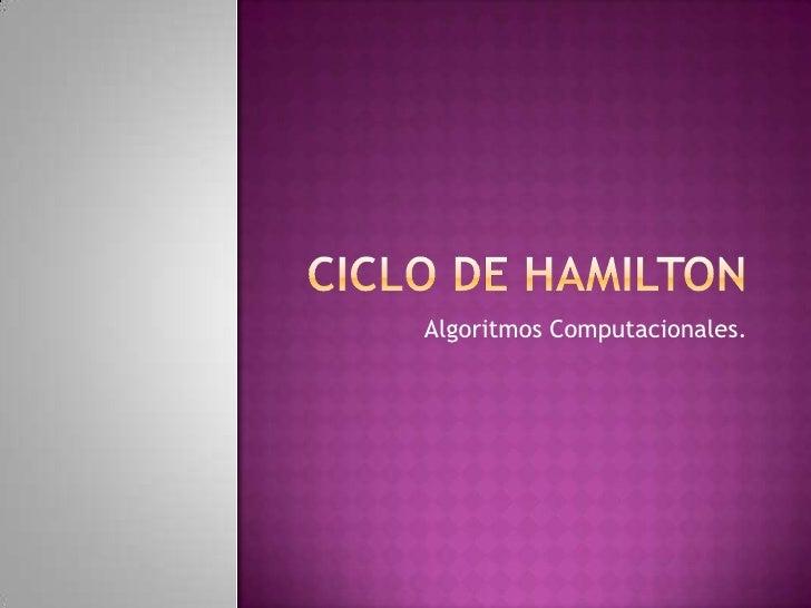 Ciclo de Hamilton<br />Algoritmos Computacionales.<br />