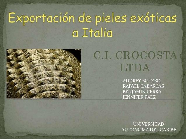 C.I. CROCOSTA LTDA AUDREY BOTERO RAFAEL CABARCAS BENJAMIN CERRA JENNIFER PÁEZ UNIVERSIDAD AUTONOMA DEL CARIBE