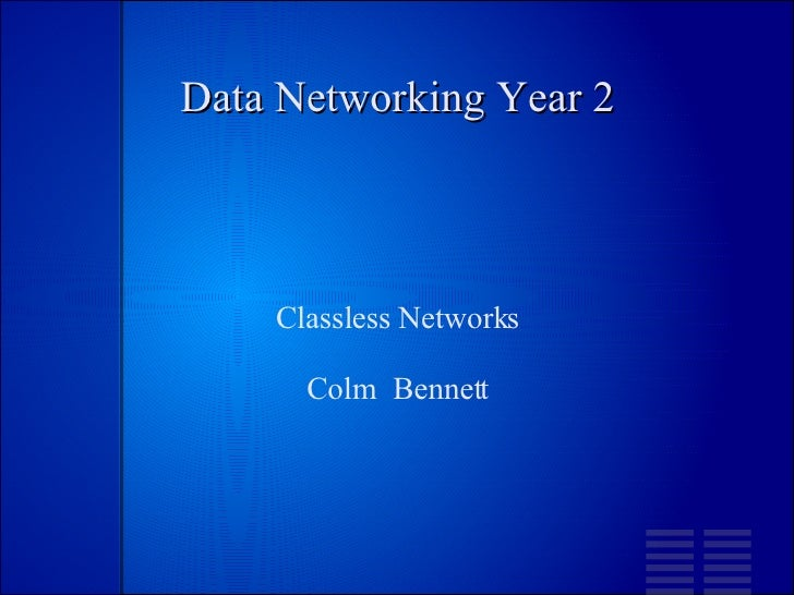 Data Networking Year 2 Classless Networks Colm  Bennett
