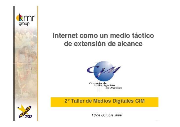 Internet como un medio táctico     de extensión de alcance        2° Taller de Medios Digitales CIM                18 de O...