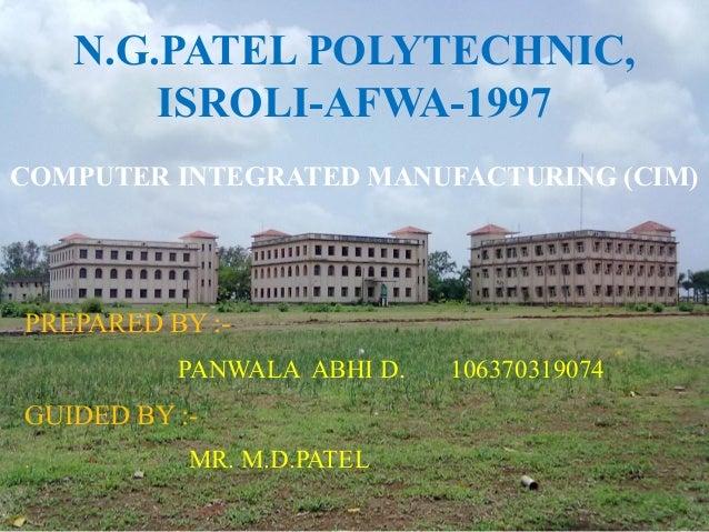 N.G.PATEL POLYTECHNIC,        ISROLI-AFWA-1997COMPUTER INTEGRATED MANUFACTURING (CIM)PREPARED BY :-          PANWALA ABHI ...
