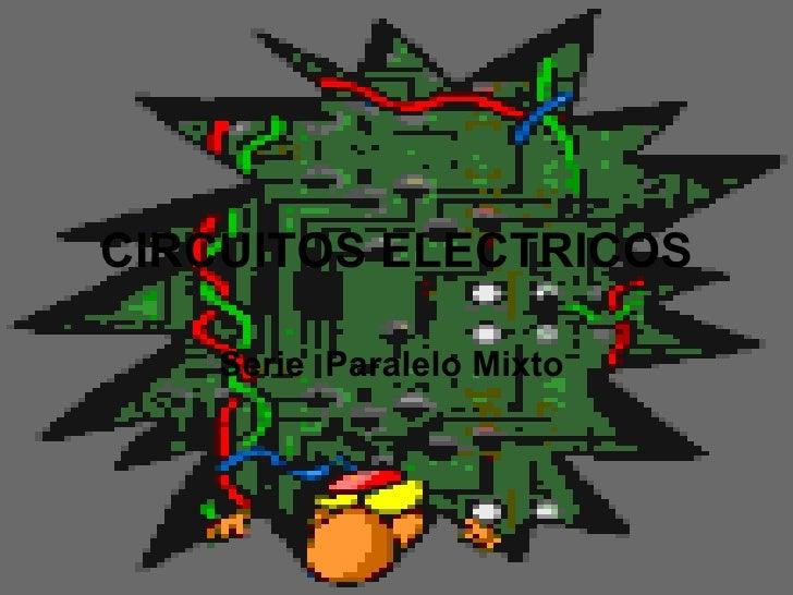 CIRCUITOS ELECTRICOS Serie  Paralelo Mixto