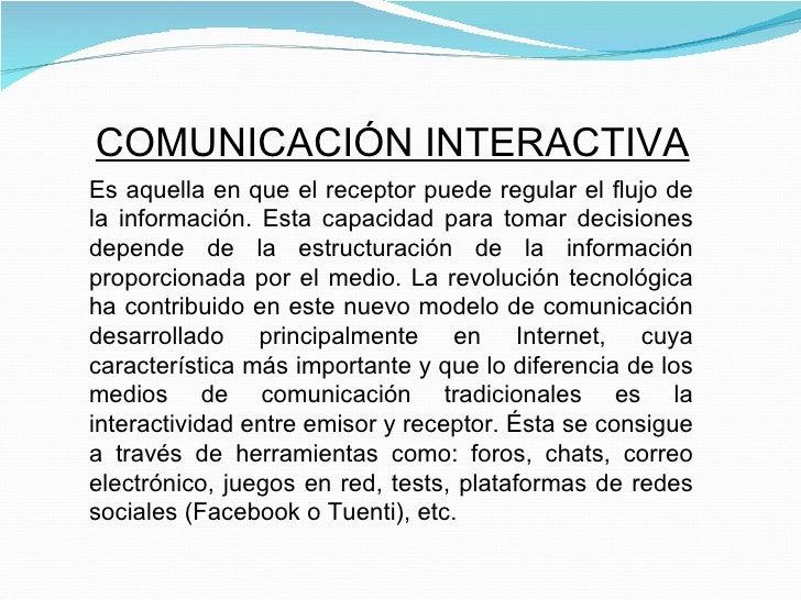 Es aquella en que el receptor puede regular el flujo de la información. Esta capacidad para tomar decisiones depende de la...
