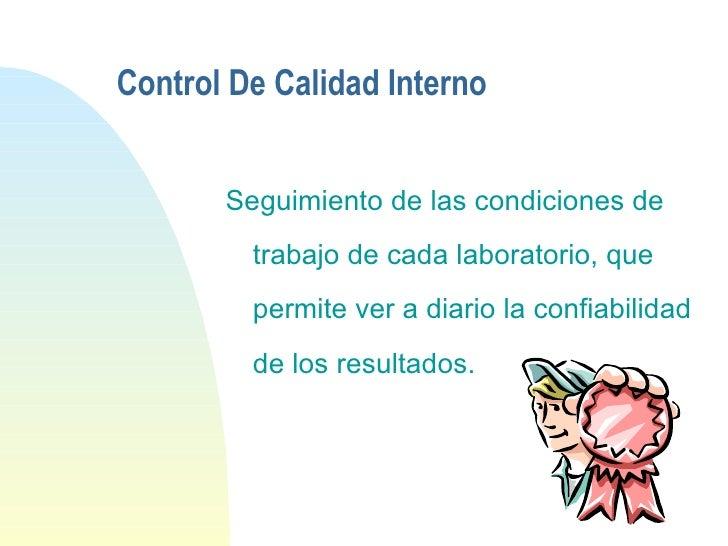 Control De Calidad Interno <ul><li>Seguimiento de las condiciones de trabajo de cada laboratorio, que permite ver a diario...