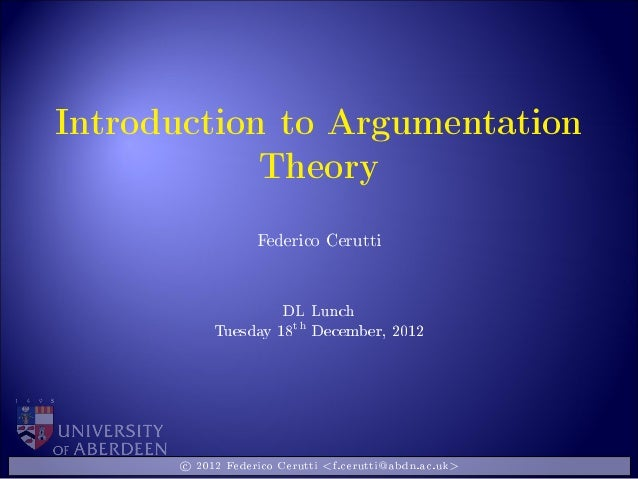 Introduction to ArgumentationTheoryFederico CeruttiDL LunchTuesday 18thDecember, 2012c 2012 Federico Cerutti <f.cerutti@ab...
