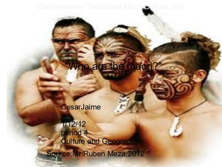 """ ""Who are the maori?"" CesarJaime  1/12/12 period 4 Culture and Geography Contemporary Traditional Maori Cu..."