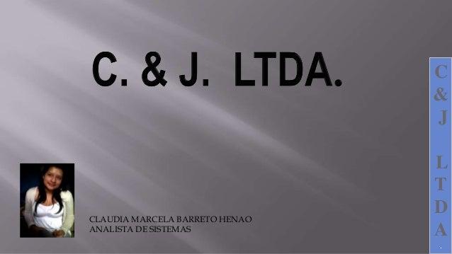 C&JLTDA.CLAUDIA MARCELA BARRETO HENAOANALISTA DE SISTEMAS