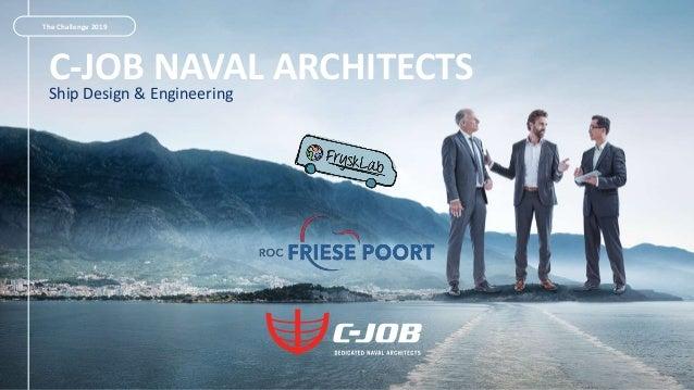 C-JOB NAVAL ARCHITECTSShip Design & Engineering The Challenge 2019