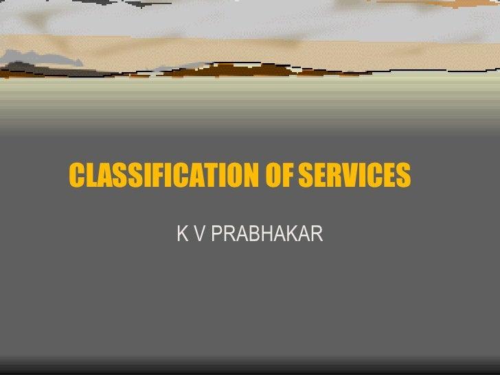 CLASSIFICATION OF SERVICES K V PRABHAKAR