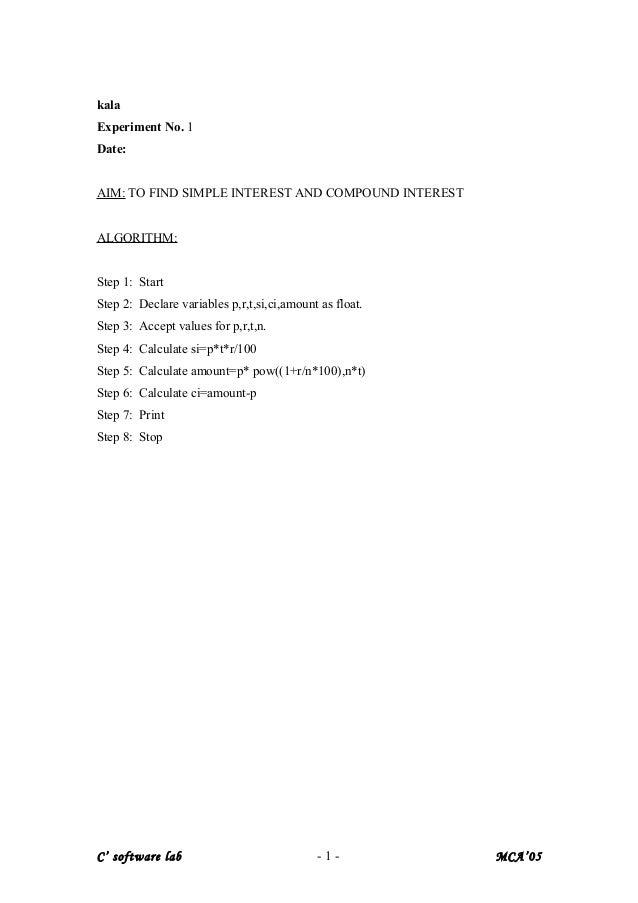 kala Experiment No. 1 Date: AIM: TO FIND SIMPLE INTEREST AND COMPOUND INTEREST ALGORITHM: Step 1: Start Step 2: Declare va...