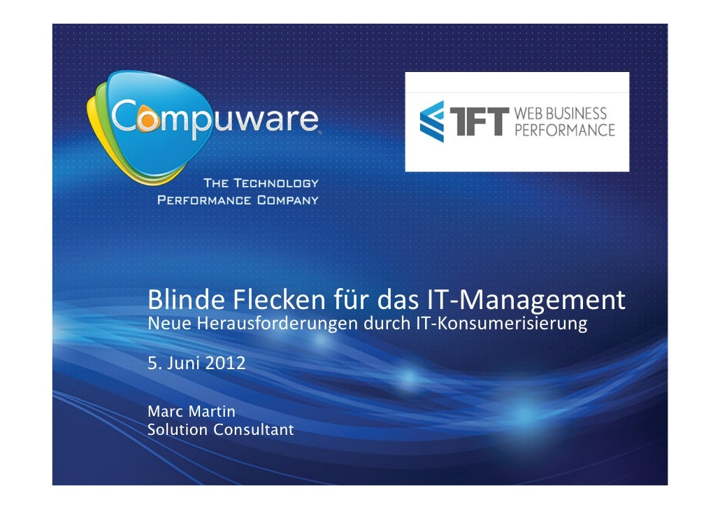 Blinde Flecken für das IT-ManagementNeue Herausforderungen durch IT-Konsumerisierung5. Juni 2012Marc MartinSolution Consul...