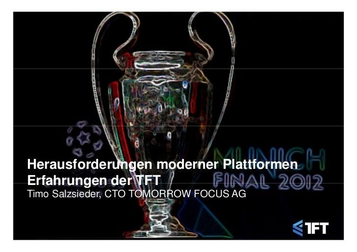 Herausforderungen moderner PlattformenErfahrungen der TFTTimo Salzsieder, CTO TOMORROW FOCUS AG