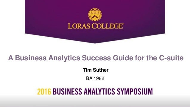 A Business Analytics Success Guide for the C-suite Tim Suther BA 1982