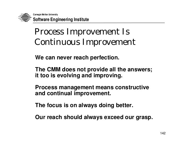Carnegie Mellon University  Software Engineering Institute   Process Improvement Is  Continuous Improvement   We can never...