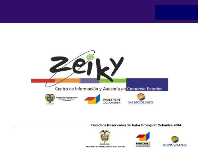 Derechos Reservados de Autor Proexport Colombia 2004  MINISTERIO DE COMERCIO, INDUSTRIA Y TURISMO