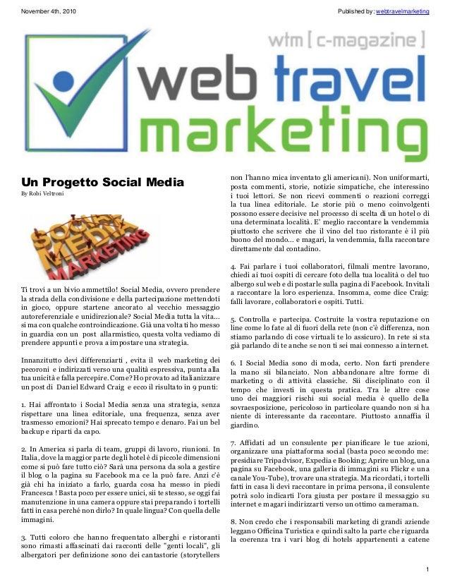 November 4th, 2010 Published by: webtravelmarketing 1 Un Progetto Social Media By Robi Veltroni Ti trovi a un bivio ammett...