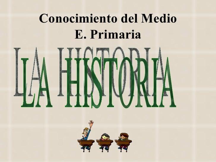 Conocimiento del Medio E. Primaria LA  HISTORIA