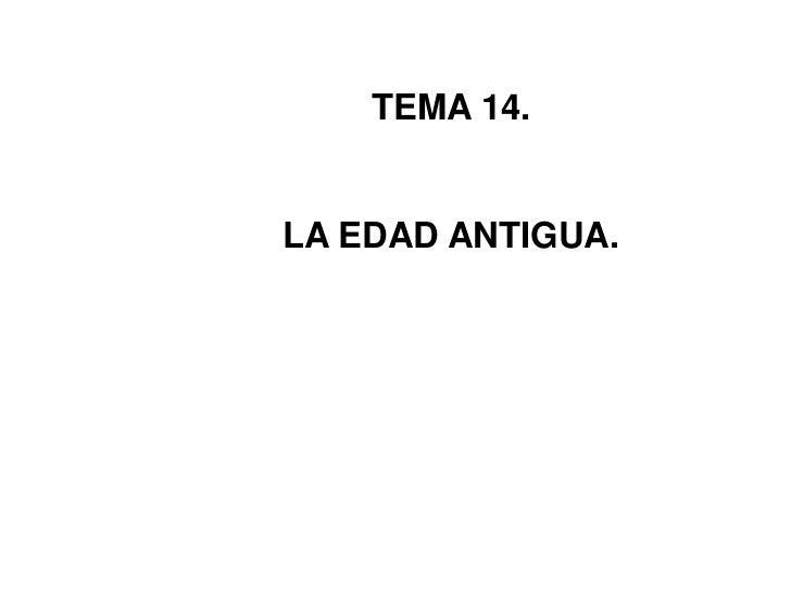 TEMA 14.<br />LA EDAD ANTIGUA.<br />