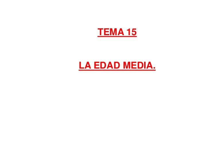 TEMA 15<br />LA EDAD MEDIA.<br />