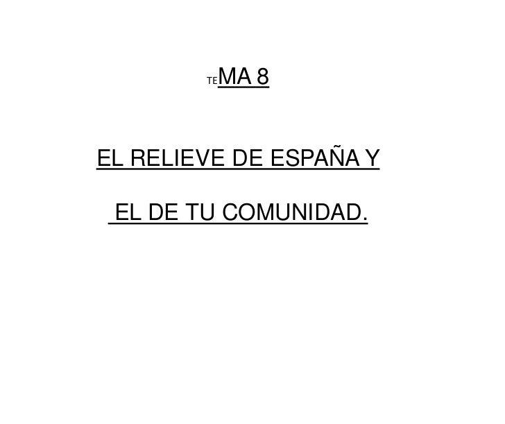 TEMA 8<br />EL RELIEVE DE ESPAÑA Y<br /> EL DE TU COMUNIDAD.<br />