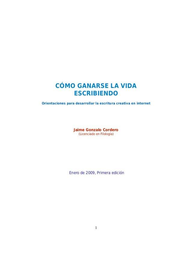 CÓMO GANARSE LA VIDA ESCRIBIENDO Orientaciones para desarrollar la escritura creativa en internet Jaime Gonzalo Cordero (L...