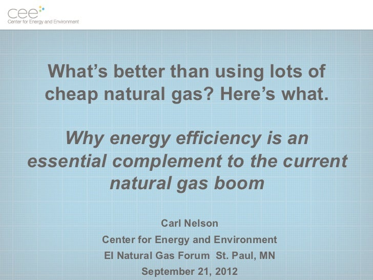 What's better than using lots of cheap natural gas? Here's what.    Why energy efficiency is anessential complement to the...