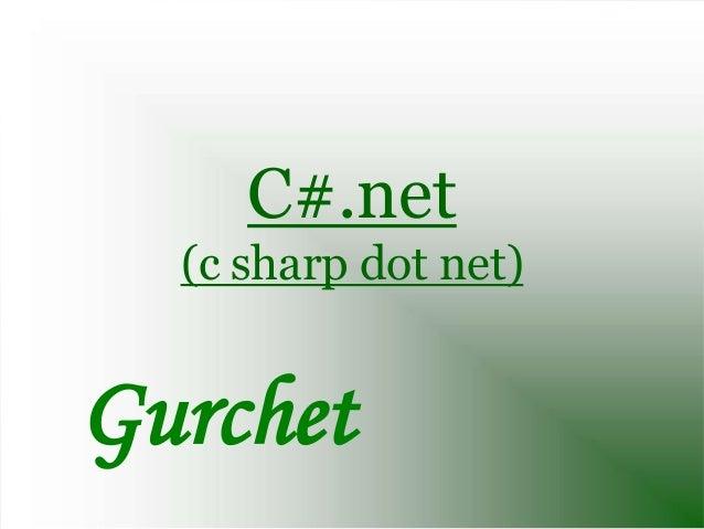 C#.net  (c sharp dot net)Gurchet
