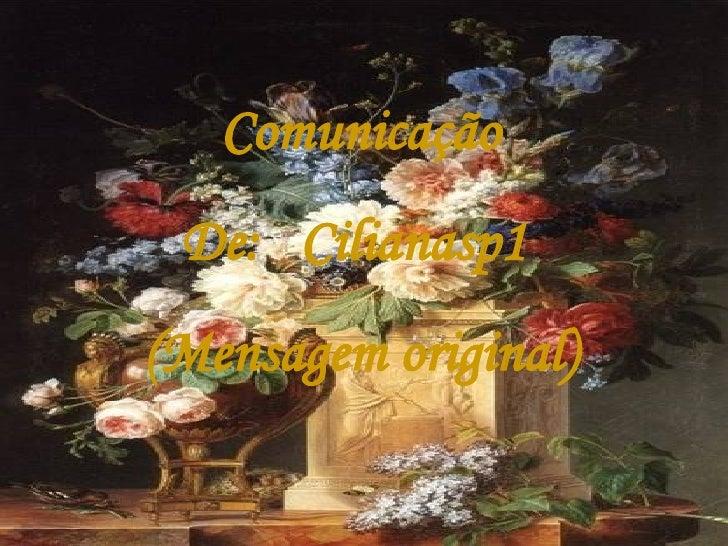 Comunicação De:     Cilianasp1   (Mensagem original)