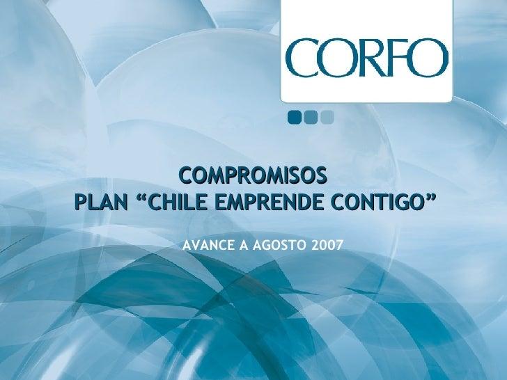 """COMPROMISOS  PLAN """"CHILE EMPRENDE CONTIGO"""" AVANCE A AGOSTO 2007"""
