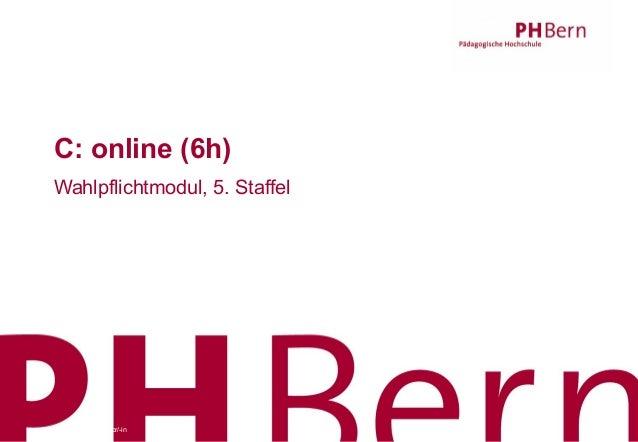 Vorname Name Autor/-in 23.06.13Vorname Name Autor/-in 23.06.13 1C: online (6h)Wahlpflichtmodul, 5. Staffel