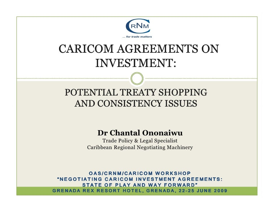 CARICOM AGREEMENTS ON       INVESTMENT:     POTENTIAL TREATY SHOPPING      AND CONSISTENCY ISSUES               Dr Chantal...