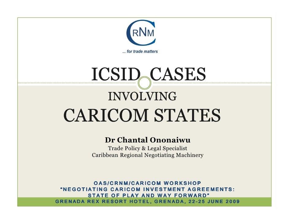 ICSID CASES               INVOLVING   CARICOM STATES              Dr Chantal Ononaiwu                Trade Policy & Legal ...