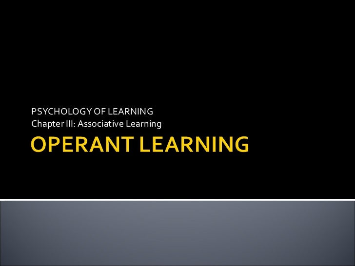 PSYCHOLOGY OF LEARNING Chapter III: Associative Learning