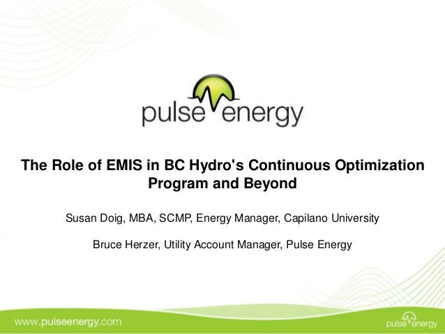 The Role of EMIS in BC Hydro's Continuous Optimization Program and Beyond Susan Doig, MBA, SCMP, Energy Manager, Capilano ...