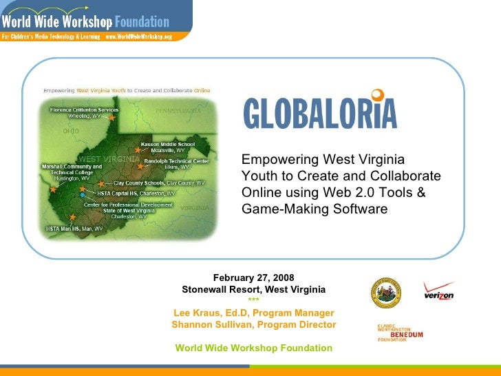 Empowering West Virginia Youth to Create and Collaborate Online using Web 2.0 Tools & Game-Making Software February 27, 20...