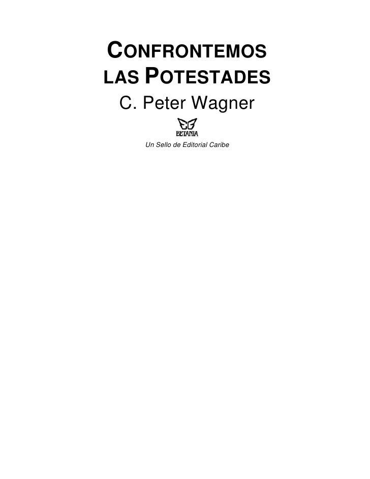 CONFRONTEMOS LAS POTESTADES  C. Peter Wagner     Un Sello de Editorial Caribe