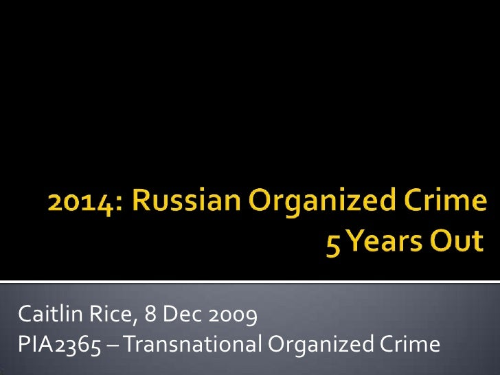 2014: Russian Organized Crime 		                    	         5 Years Out<br />Caitlin Rice, 8 Dec 2009<br />PIA2365 ...