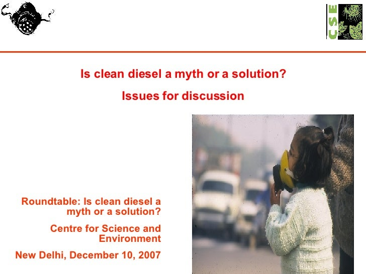 Is clean diesel a myth or a solution? Issues for discussion Roundtable: Is clean diesel a myth or a solution? Centre for S...