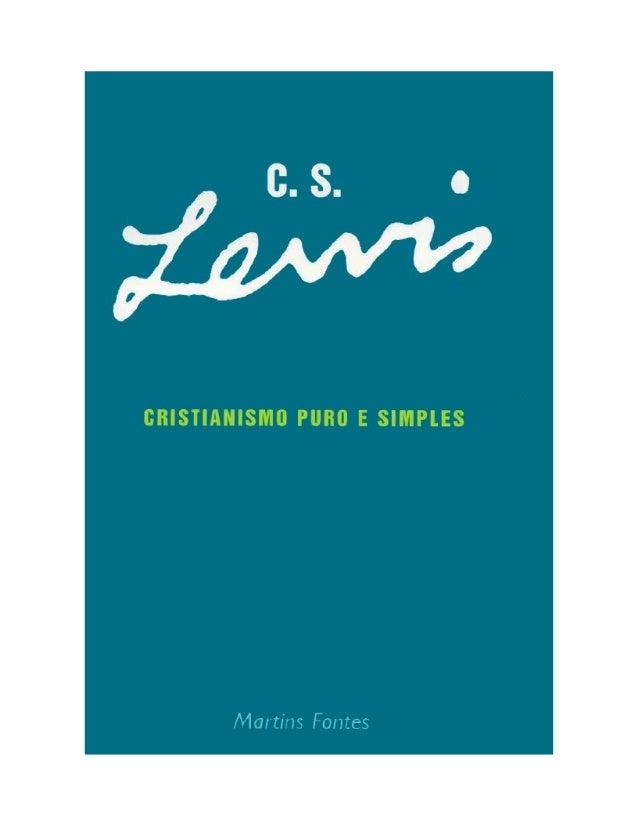 C. S. LEWISCRISTIANISMO PURO E SIMPLESEdição revista e ampliada, com nova introdução, dos três livros:Broadcast Talks, Chr...