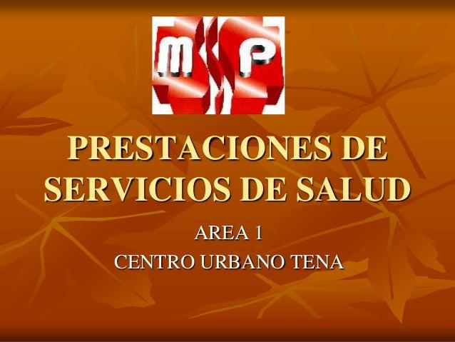 PRESTACIONES DESERVICIOS DE SALUD         AREA 1   CENTRO URBANO TENA