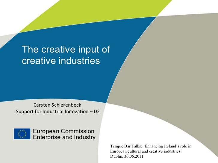 The creative input of  creative industries Carsten Schierenbeck   Support for Industrial Innovation – D2 European Commissi...