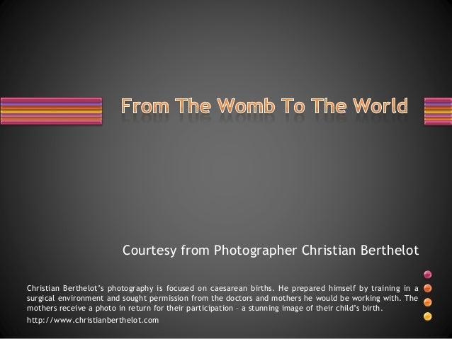 Courtesy from Photographer Christian Berthelot Christian Berthelot's photography is focused on caesarean births. He prepar...