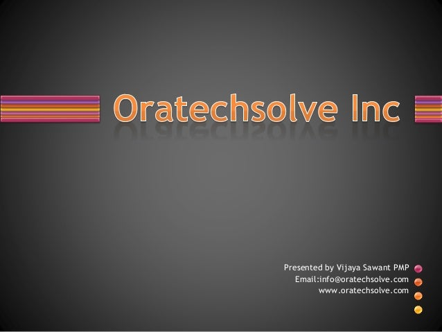 Presented by Vijaya Sawant PMP Email:info@oratechsolve.com www.oratechsolve.com