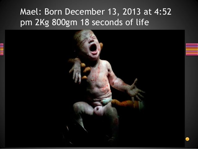 Mael: Born December 13, 2013 at 4:52 pm 2Kg 800gm 18 seconds of life