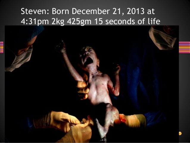 Steven: Born December 21, 2013 at 4:31pm 2kg 425gm 15 seconds of life