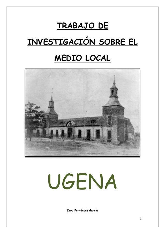 1 TRABAJO DE INVESTIGACIÓN SOBRE EL MEDIO LOCAL UGENA Kora Fernández García
