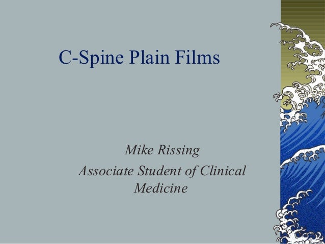 C-Spine Plain Films Mike Rissing Associate Student of Clinical Medicine