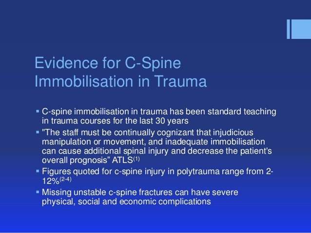 spinal immobilisation Spinal immobilisation has long been an accepted part of pre-hospital care there  is, however, a lack of evidence that spinal immobilisation is.