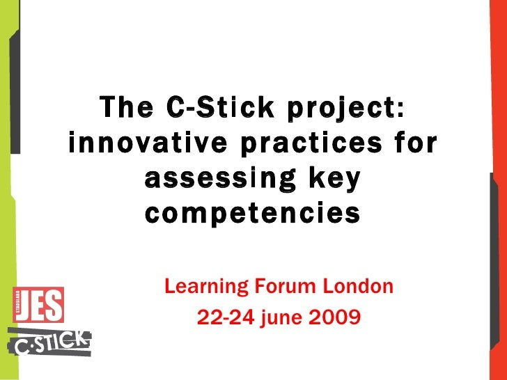 The C-Stick project: innovative practices for assessing key competencies Learning Forum London 22-24 june 2009