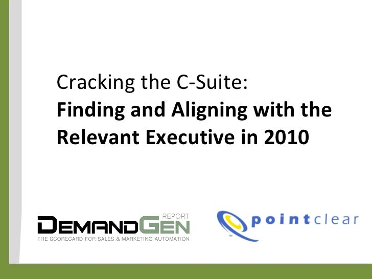 Cracking the C-Suite:  Finding and Aligning with the Relevant Executive in 2010